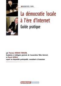 La démocratie locale à l'heure d'Internet : guide pratique