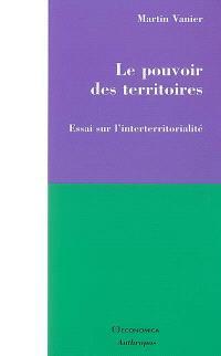 Le pouvoir des territoires : essai sur l'interterritorialité