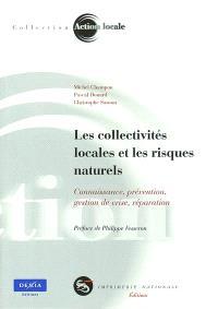 Les collectivités locales et les risques naturels : connaissance, prévention, gestion de crise, réparation