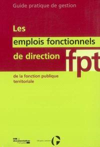 Les emplois fonctionnels de direction de la fonction publique territoriale : guide pratique de gestion