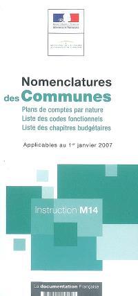 Nomenclature des communes : plans de comptes par nature, liste des codes fonctionnels, liste des chapitres budgétaires : applicables au 1er janvier 2007, instruction M14
