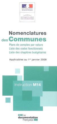Nomenclature des communes : plans de comptes par nature, liste des codes fonctionnels, liste des chapitres budgétaires : applicables au 1er janvier 2009, instruction M14