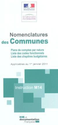 Nomenclature des communes : plans de comptes par nature, liste des codes fonctionnels, liste des chapitres budgétaires applicables au 1er janvier 2011 : instruction M14