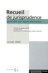 Recueil de jurisprudence applicable aux agents territoriaux : année 2006
