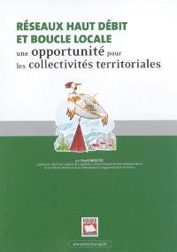 Réseaux haut débit et boucle locale : une opportunité pour les collectivités territoriales