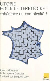 Utopie de territoire : cohérence ou complexité ?