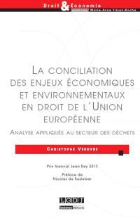 La conciliation des enjeux économiques et environnementaux en droit de l'Union européenne : analyse appliquée au secteur des déchets