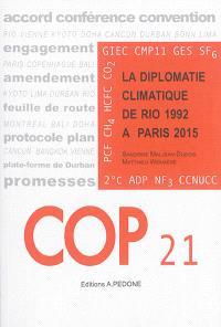 COP 21 ? : la diplomatie climatique de Rio (1992) à Paris (2015)