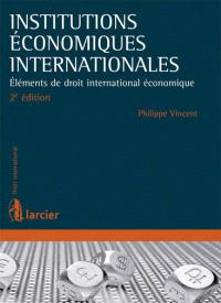 Institutions économiques internationales : éléments de droit international économique