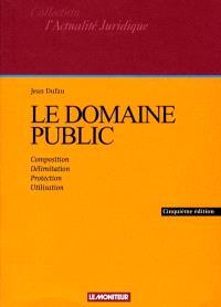 Le domaine public : composition, délimitation, protection, utilisation
