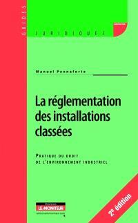 La réglementation des installations classées : guide pratique du droit de l'environnement industriel