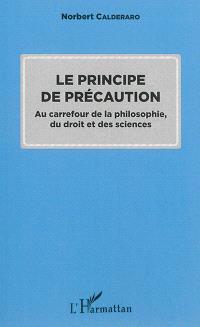 Le principe de précaution : au carrefour de la philosophie, du droit et des sciences