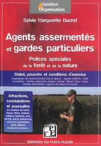 Agents assermentés et gardes particuliers : polices spéciales de la forêt et de la nature : statuts, pouvoirs et conditions d'exercice