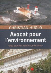 Avocat pour l'environnement : mes grandes batailles judiciaires