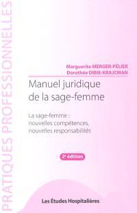 Manuel juridique de la sage-femme : la sage-femme, nouvelles compétences, nouvelles responsabilités