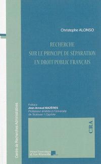 Recherche sur le principe de séparation en droit public français