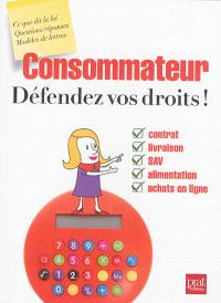 Consommateur : défendez vos droits !