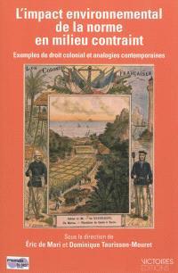 L'impact environnemental de la norme en milieu contraint : exemples de droit colonial et analogies contemporaines