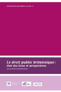 Le droit public britannique : état des lieux et perspectives : actes du colloque du 14 novembre 2014