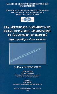 Les aéroports commerciaux entre économie administrée et économie de marché : aspects juridiques d'une mutation