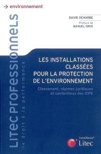 Les installations classées pour la protection de l'environnement : classement, régimes juridiques et contentieux des ICPE
