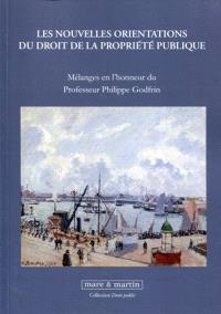 Les nouvelles orientations du droit de la propriété publique : mélanges en l'honneur du professeur Philippe Godfrin