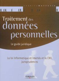 Traitement des données personnelles : le guide juridique : la loi informatique et libertés et la CNIL, jurisprudences