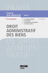 Traité de droit administratif. Volume 2, Droit administratif des biens : la propriété publique, les domaines administratifs, l'expropriation, la réquisition, les travaux publics