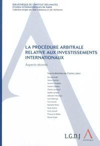La procédure arbitrale relative aux investissements internationaux : aspects récents