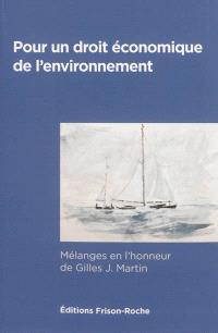 Pour un droit économique de l'environnement : mélanges en l'honneur de Gilles J. Martin
