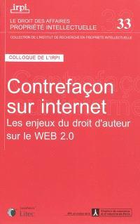 Contrefaçon sur Internet : les enjeux du droit d'auteur sur le Web 2.0 : colloque, Paris, 27 octobre 2008
