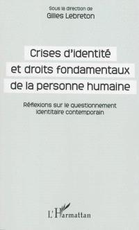 Crises d'identité et droits fondamentaux de la personne humaine : réflexions sur le questionnement identitaire contemporain : journée d'études de la Faculté des affaires internationales du 19 mai 2011