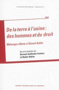 De la terre à l'usine : des hommes et du droit : mélanges offerts à Gérard Aubin