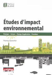 Etudes d'impact environnemental : principes, acteurs, champs d'application, procédure