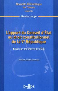 L'apport du Conseil d'Etat au droit constitutionnel de la Ve République : essai sur une théorie de l'Etat