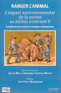 L'impact environnemental de la norme en milieu contraint : exemples de droit colonial et analogies contemporaines. Volume 2, Ranger l'animal