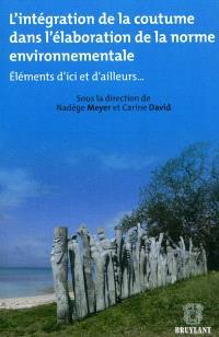 L'intégration de la coutume dans l'élaboration de la norme environnementale : éléments d'ici et d'ailleurs...