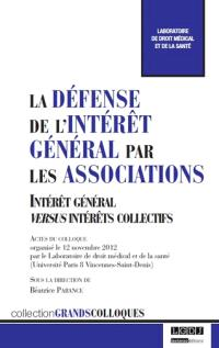 La défense de l'intérêt général par les associations : intérêt général versus intérêts collectifs : actes du colloque organisé le 12 novembre 2012, Université Paris 8 Vincennes-Saint-Denis