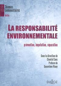 La responsabilité environnementale : prévention, imputation, réparation