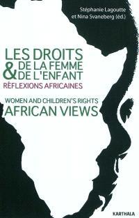 Les droits de la femme et de l'enfant : réflexions africaines = Women and children's rights : African views