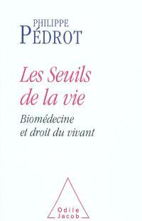 Les seuils de la vie : biomédecine et droit du vivant
