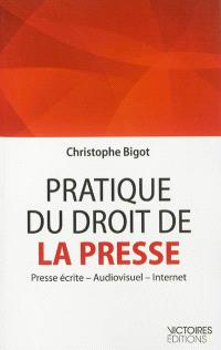 Pratique du droit de la presse : presse écrite, audiovisuel, Internet