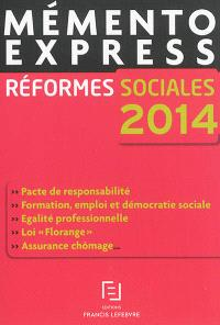 """Réformes sociales 2014 : pacte de responsabilité, formation, emploi et démocratie sociale, égalité professionnelle, loi """"Florange"""", assurance chômage..."""