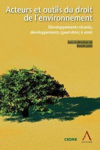 Acteurs et outils du droit de l'environnement : développement récents, développement (peut-être) à venir : actes du colloque