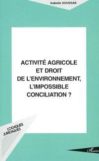 Activité agricole et droit de l'environnement, l'impossible conciliation ?