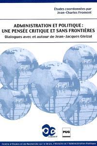 Administration et politique : une pensée critique et sans frontières : dialogues avec et autour de Jean-Jacques Gleizal
