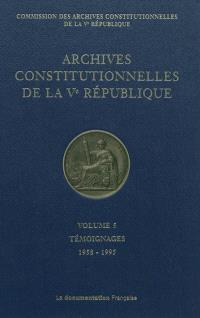 Archives constitutionnelles de la Ve République. Volume 5, Témoignages, 1958-1995