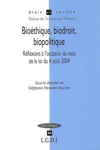 Bioéthique, biodroit, biopolitique : réflexions à l'occasion du vote de la loi du 4 août 2004