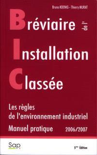 Bréviaire de l'installation classée : les règles de l'environnement industriel : manuel pratique, 2006-2007