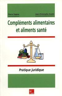 Compléments alimentaires et aliments santé : pratique juridique, statut, mise sur le marché, publicité, textes